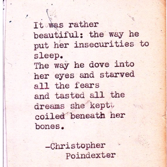 best-love-quotes-it-was-rather-beautiful-the-way-he-put-her-insecurities-to-sleep-that-way-he-dove-into-her-eyes-and-starved-all-the-fears-and-tasted-all-the-dreams